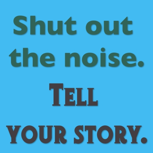 Shut out the noise. Tell your story. Image from http://foodbloggeronadiet.com